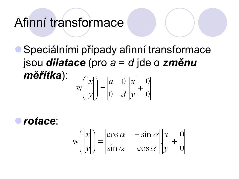 Afinní transformace Speciálními případy afinní transformace jsou dilatace (pro a = d jde o změnu měřítka): rotace: