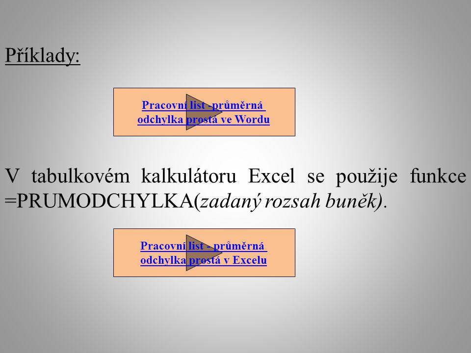 Příklady: V tabulkovém kalkulátoru Excel se použije funkce =PRUMODCHYLKA(zadaný rozsah buněk).