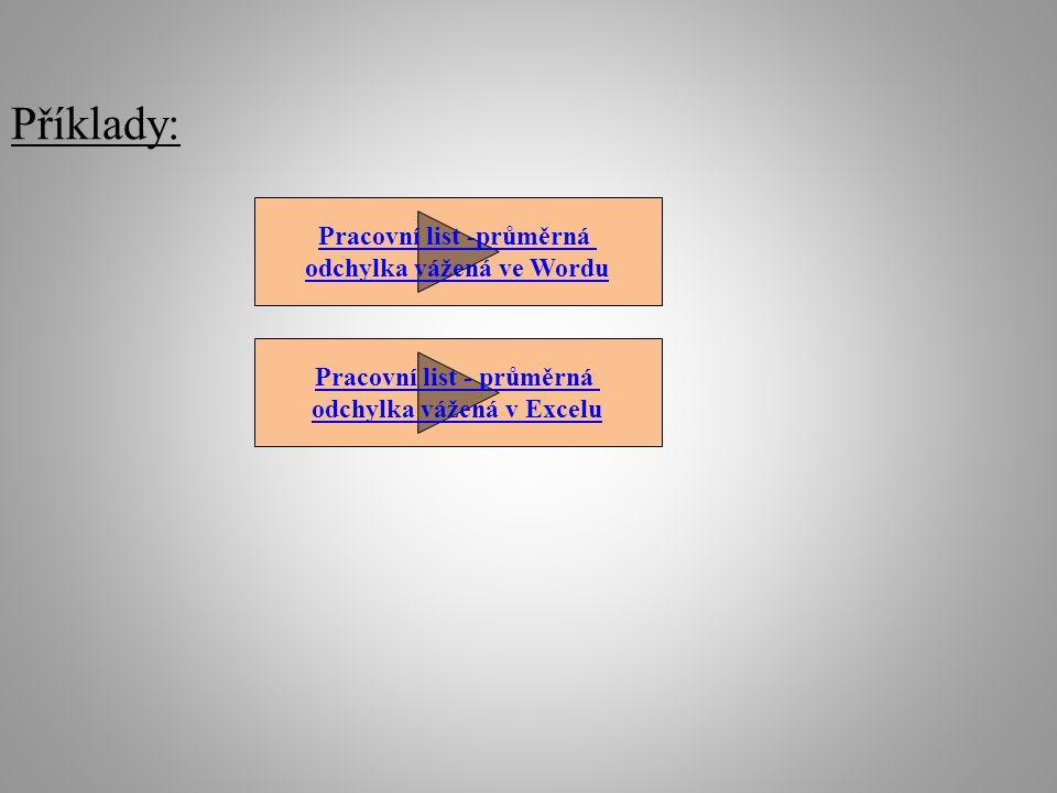 Příklady: Pracovní list -průměrná odchylka vážená ve Wordu Pracovní list - průměrná odchylka vážená v Excelu