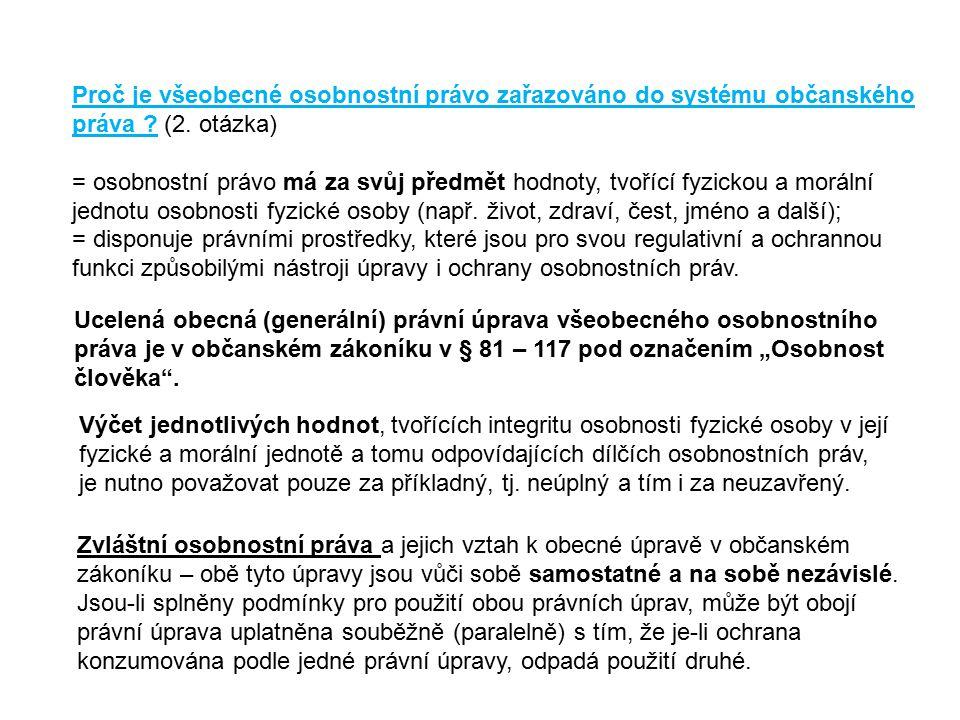 Proč je všeobecné osobnostní právo zařazováno do systému občanského práva ? (2. otázka) = osobnostní právo má za svůj předmět hodnoty, tvořící fyzicko