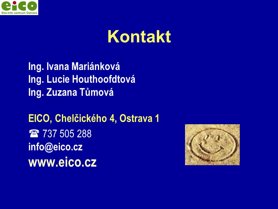 Kontakt Ing. Ivana Mariánková Ing. Lucie Houthoofdtová Ing. Zuzana Tůmová EICO, Chelčického 4, Ostrava 1  737 505 288 info@eico.cz www.eico.cz