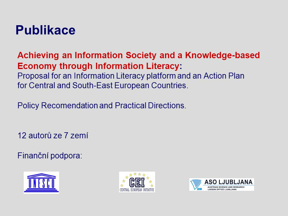 Publikace Achieving an Information Society and a Knowledge-based Economy through Information Literacy: Proposal for an Information Literacy platform and an Action Plan for Central and South-East European Countries.
