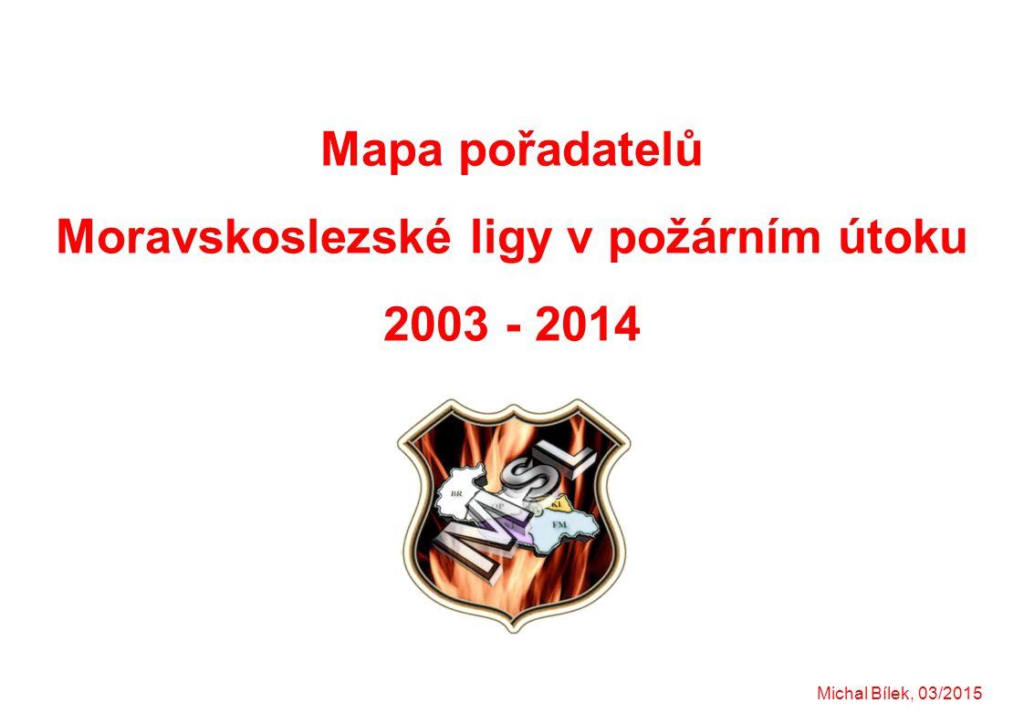 Mapa pořadatelů Moravskoslezské ligy v požárním útoku 2003 - 2014 Michal Bílek, 03/2015