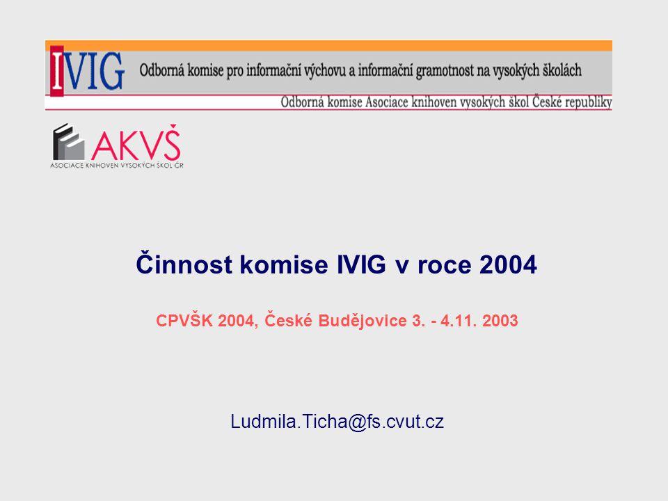 Činnost komise IVIG v roce 2004 CPVŠK 2004, České Budějovice 3.