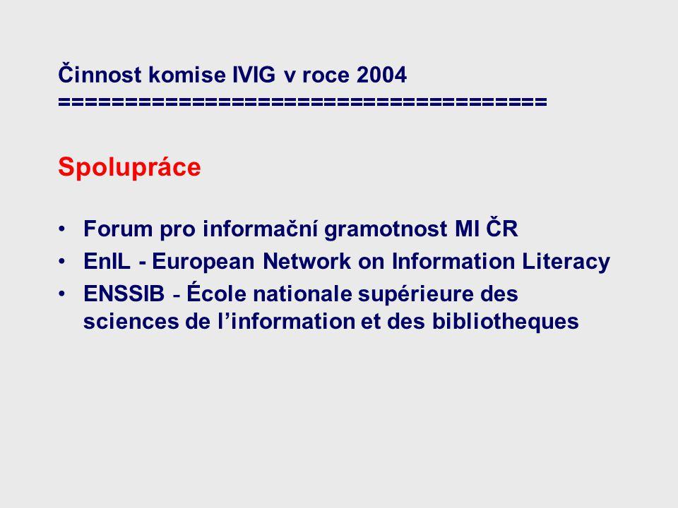 Činnost komise IVIG v roce 2004 ===================================== Spolupráce Forum pro informační gramotnost MI ČR EnIL - European Network on Information Literacy ENSSIB - École nationale supérieure des sciences de l'information et des bibliotheques