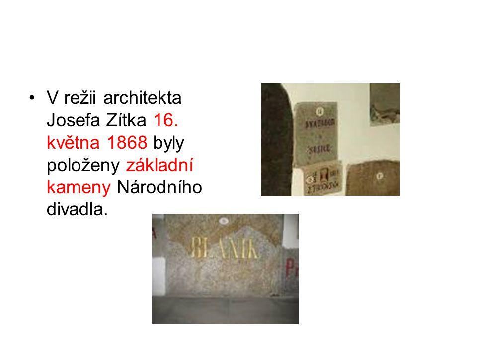 V režii architekta Josefa Zítka 16. května 1868 byly položeny základní kameny Národního divadla.