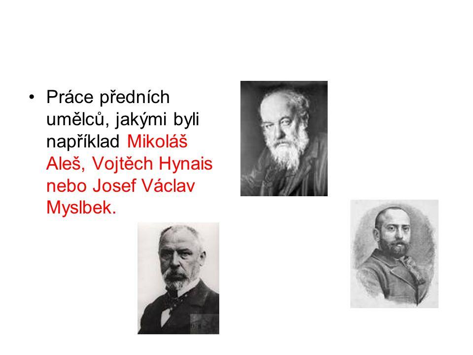 Práce předních umělců, jakými byli například Mikoláš Aleš, Vojtěch Hynais nebo Josef Václav Myslbek.