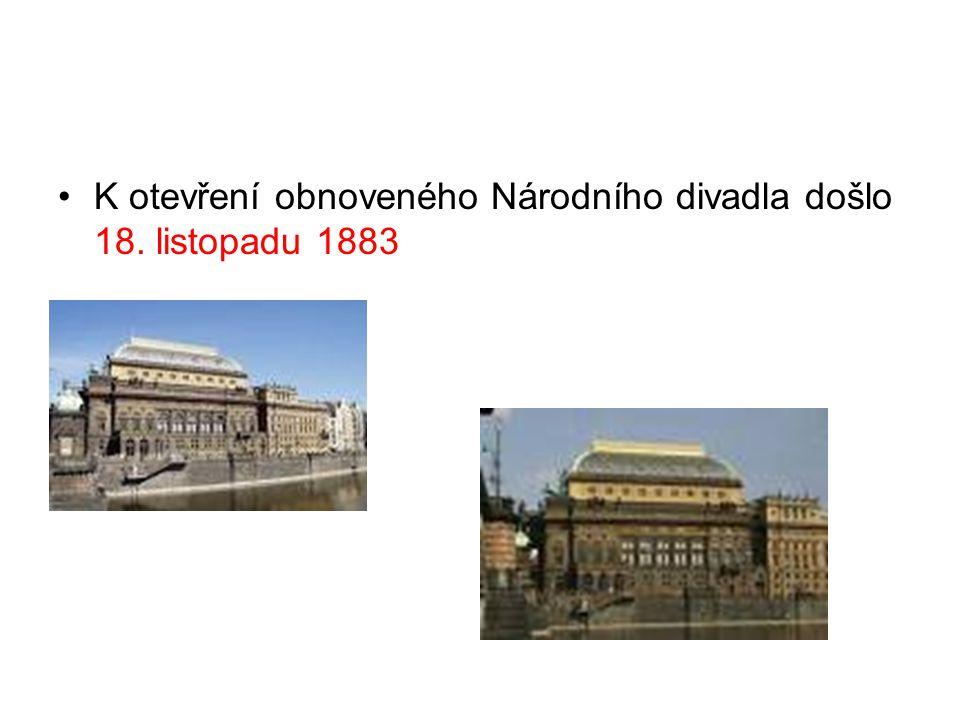 K otevření obnoveného Národního divadla došlo 18. listopadu 1883