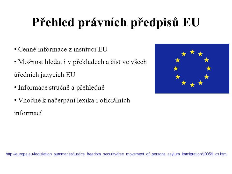 Přehled právních předpisů EU Cenné informace z institucí EU Možnost hledat i v překladech a číst ve všech úředních jazycích EU Informace stručně a pře