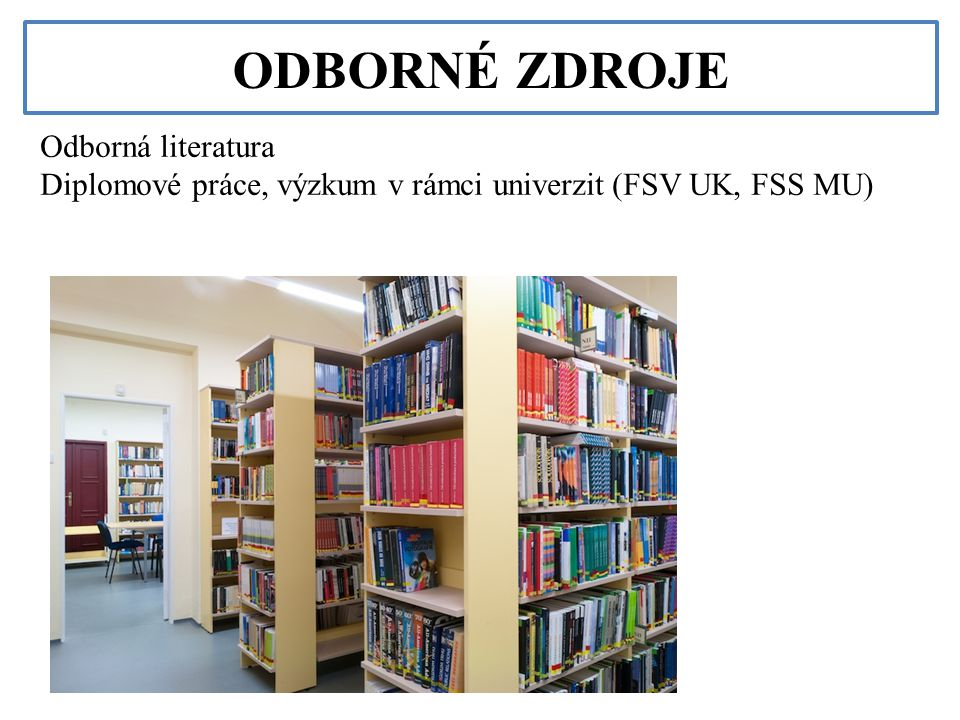 Odborná literatura Diplomové práce, výzkum v rámci univerzit (FSV UK, FSS MU) ODBORNÉ ZDROJE