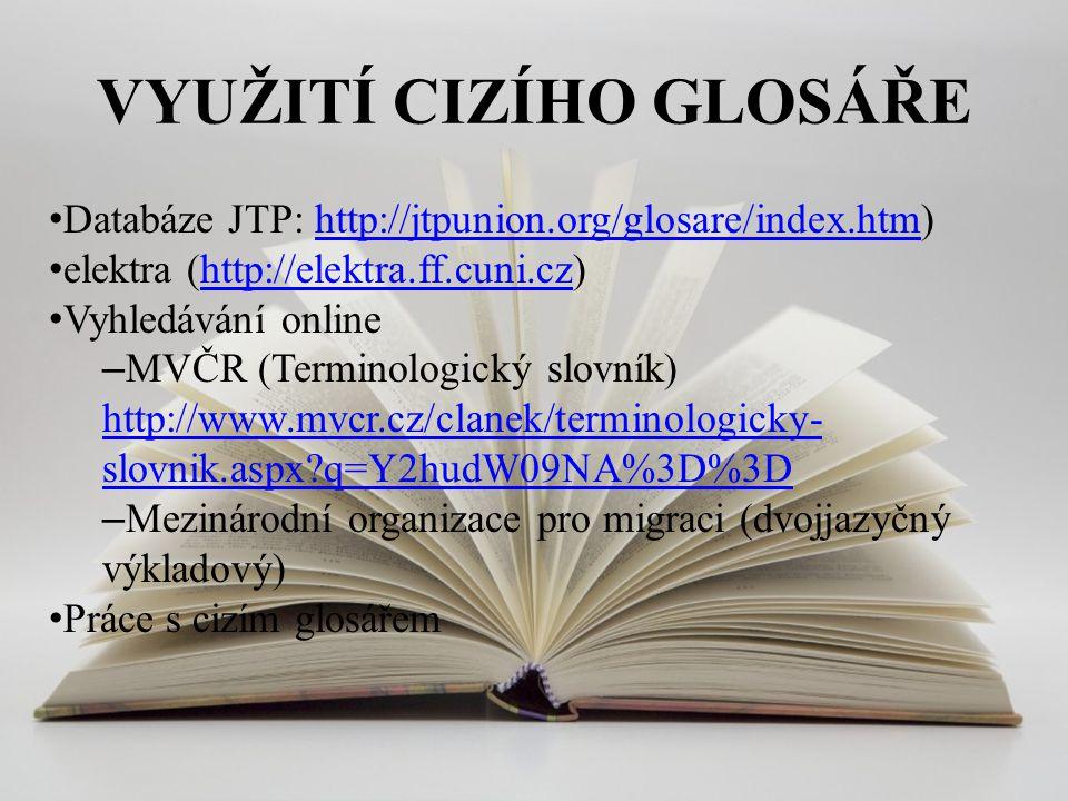 VYUŽITÍ CIZÍHO GLOSÁŘE Databáze JTP: http://jtpunion.org/glosare/index.htm)http://jtpunion.org/glosare/index.htm elektra (http://elektra.ff.cuni.cz)ht