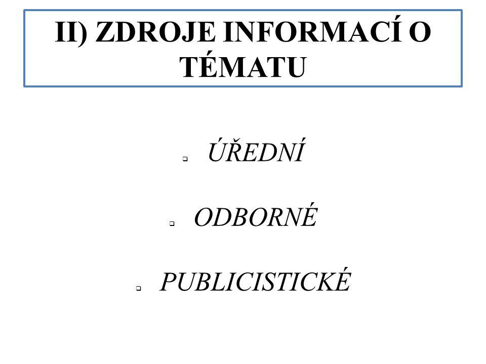 II) ZDROJE INFORMACÍ O TÉMATU  ÚŘEDNÍ  ODBORNÉ  PUBLICISTICKÉ