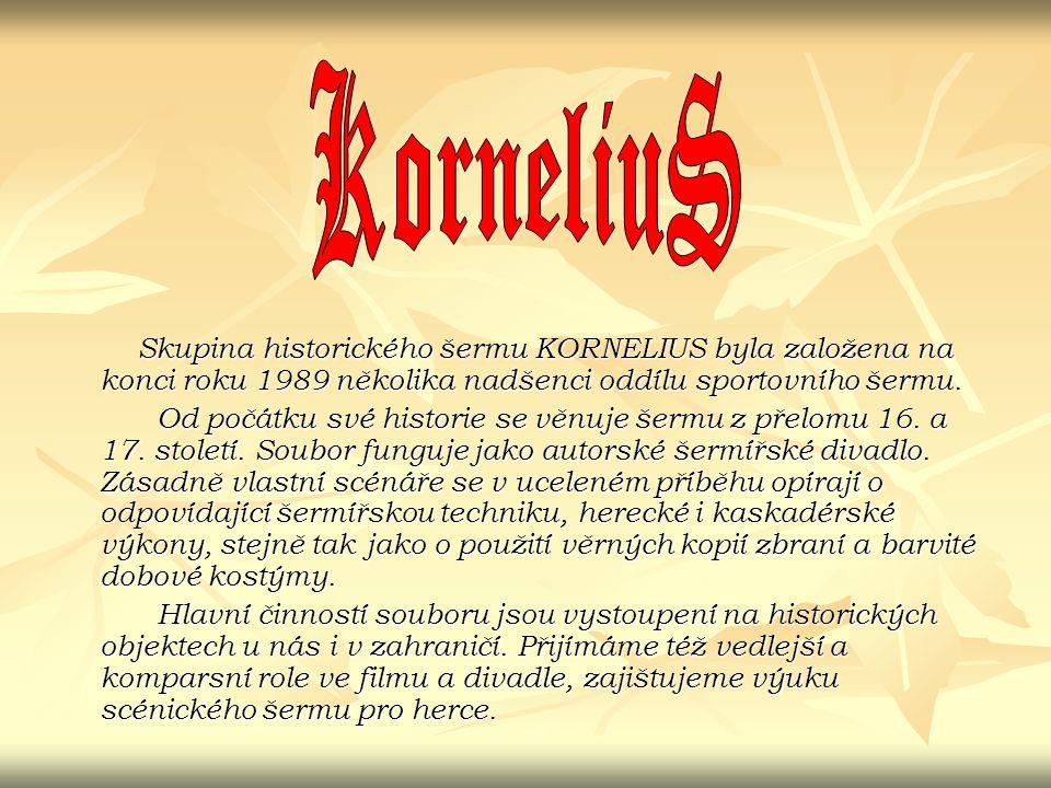 Skupina historického šermu KORNELIUS byla založena na konci roku 1989 několika nadšenci oddílu sportovního šermu.