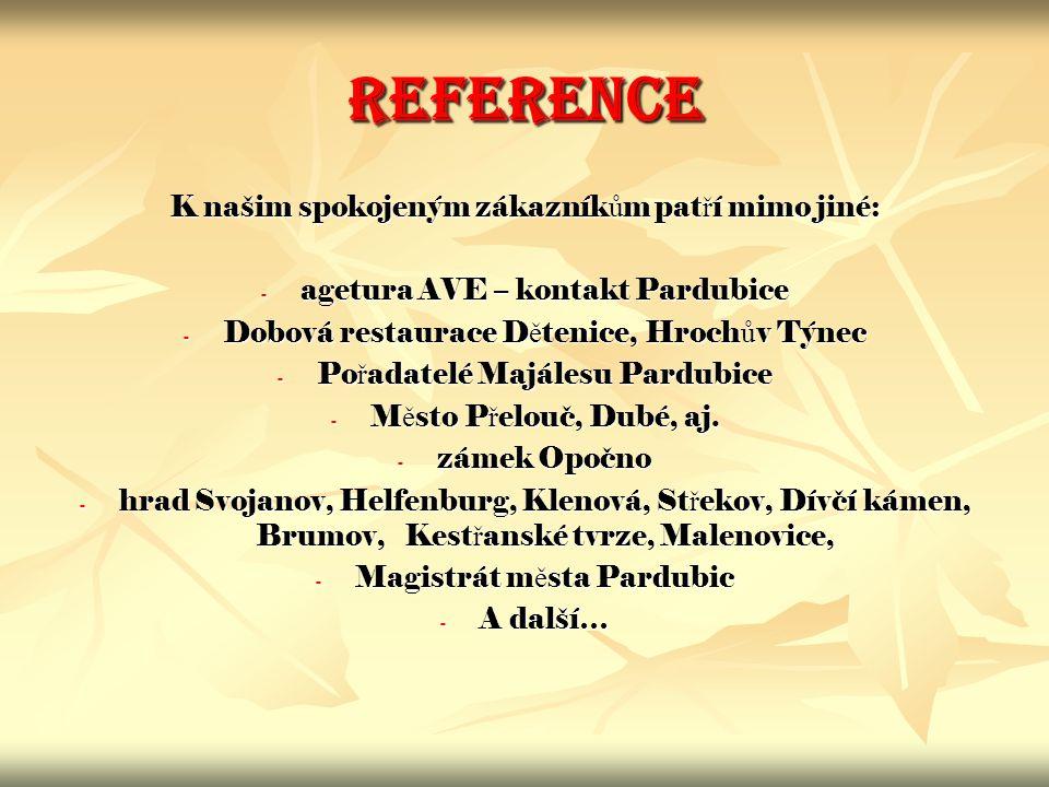 REFERENCE K našim spokojeným zákazník ů m pat ř í mimo jiné: - agetura AVE – kontakt Pardubice - Dobová restaurace D ě tenice, Hroch ů v Týnec - Po ř
