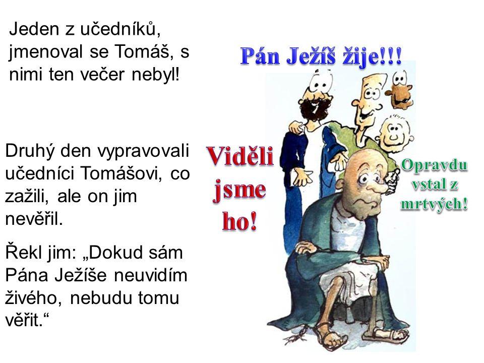 Za týden byli zase všichni spolu, tentokrát i s Tomášem. Pán Ježíš za nimi znovu přišel.