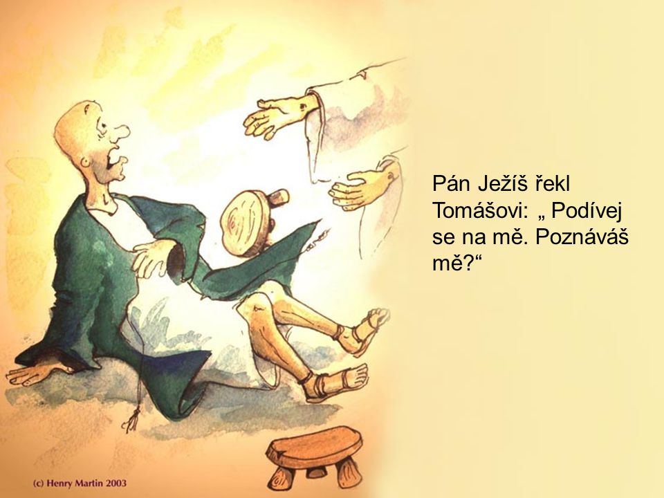 """Pán Ježíš řekl Tomášovi: """" Podívej se na mě. Poznáváš mě"""