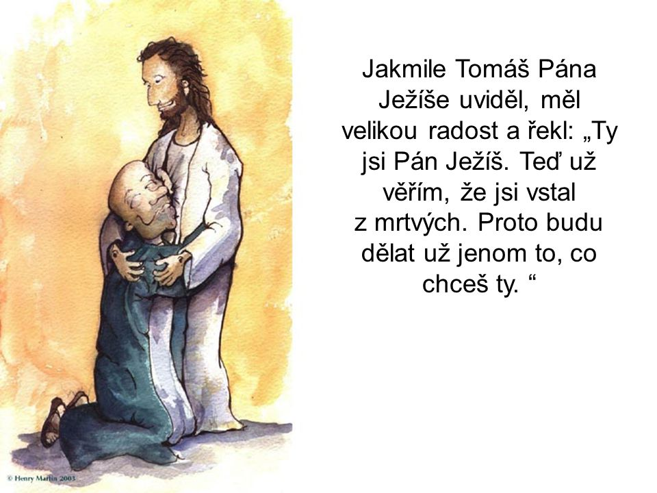 """Jakmile Tomáš Pána Ježíše uviděl, měl velikou radost a řekl: """"Ty jsi Pán Ježíš."""