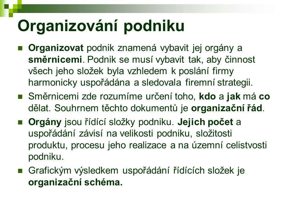 Organizování podniku Organizovat podnik znamená vybavit jej orgány a směrnicemi. Podnik se musí vybavit tak, aby činnost všech jeho složek byla vzhled