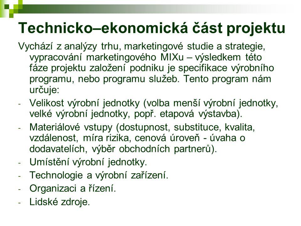 Technicko–ekonomická část projektu Vychází z analýzy trhu, marketingové studie a strategie, vypracování marketingového MIXu – výsledkem této fáze proj