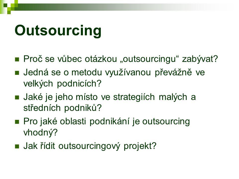 """Outsourcing Proč se vůbec otázkou """"outsourcingu"""" zabývat? Jedná se o metodu využívanou převážně ve velkých podnicích? Jaké je jeho místo ve strategiíc"""