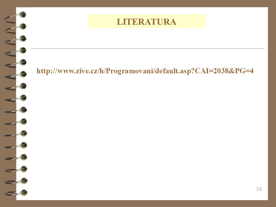 10 LITERATURA http://www.zive.cz/h/Programovani/default.asp CAI=2038&PG=4