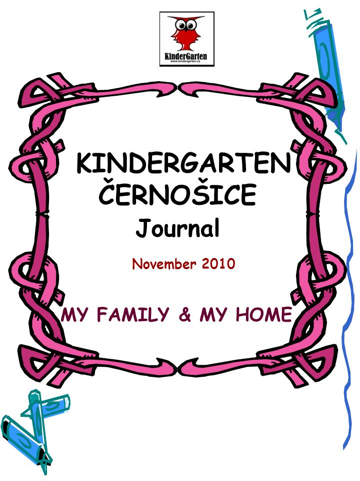 KINDERGARTEN ČERNOŠICE Journal November 2010 MY FAMILY & MY HOME