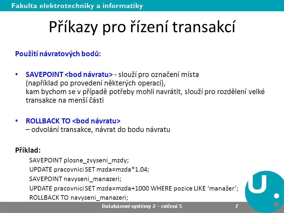 Příkazy pro řízení transakcí Použití návratových bodů: SAVEPOINT - slouží pro označení místa (například po provedení některých operací), kam bychom se