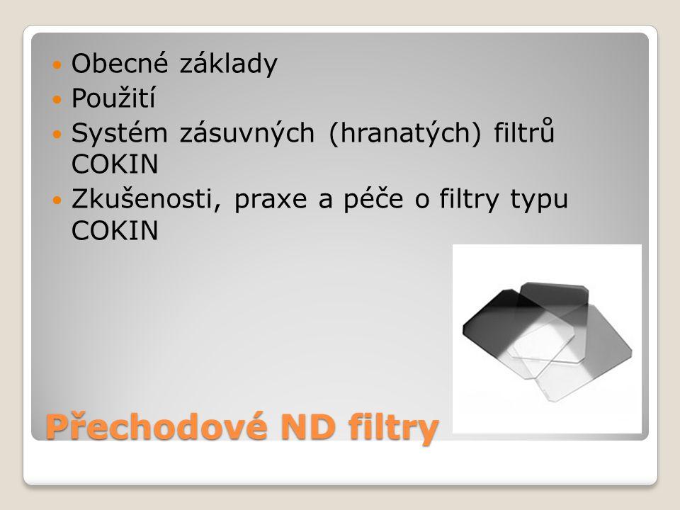Přechodové ND filtry Obecné základy Použití Systém zásuvných (hranatých) filtrů COKIN Zkušenosti, praxe a péče o filtry typu COKIN