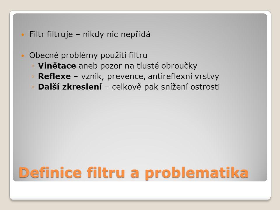 Definice filtru a problematika Filtr filtruje – nikdy nic nepřidá Obecné problémy použití filtru ◦Vinětace aneb pozor na tlusté obroučky ◦Reflexe – vznik, prevence, antireflexní vrstvy ◦Další zkreslení – celkově pak snížení ostrosti