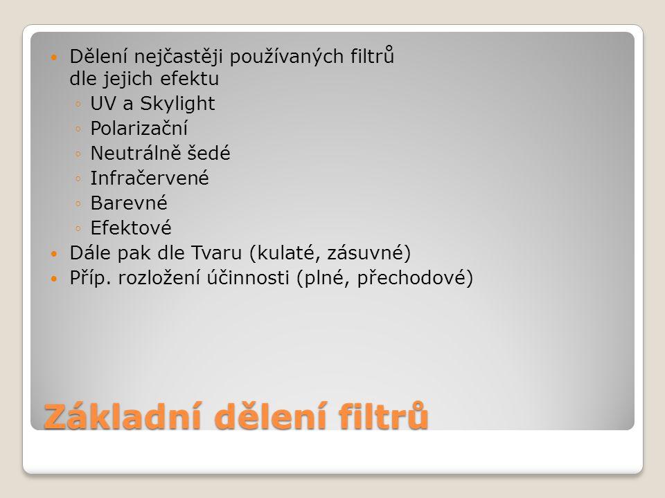 Základní dělení filtrů Dělení nejčastěji používaných filtrů dle jejich efektu ◦UV a Skylight ◦Polarizační ◦Neutrálně šedé ◦Infračervené ◦Barevné ◦Efek