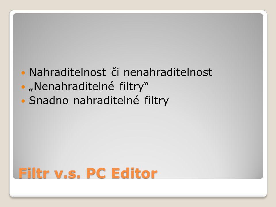 "Filtr v.s. PC Editor Nahraditelnost či nenahraditelnost ""Nenahraditelné filtry"" Snadno nahraditelné filtry"