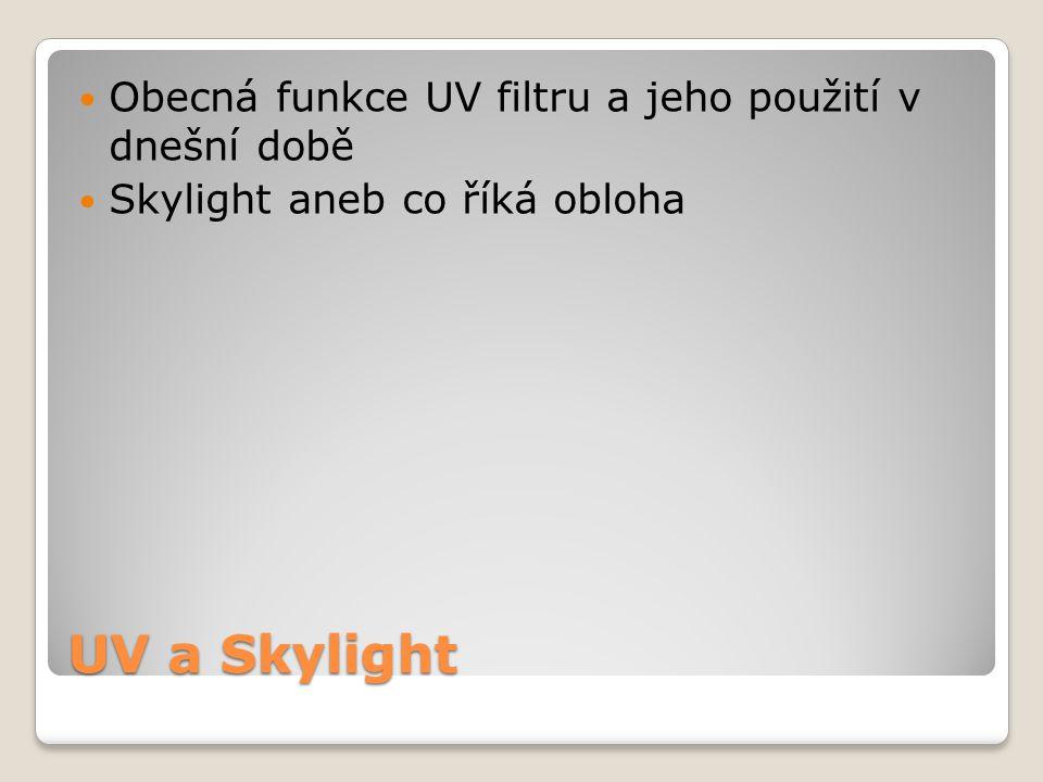 UV a Skylight Obecná funkce UV filtru a jeho použití v dnešní době Skylight aneb co říká obloha