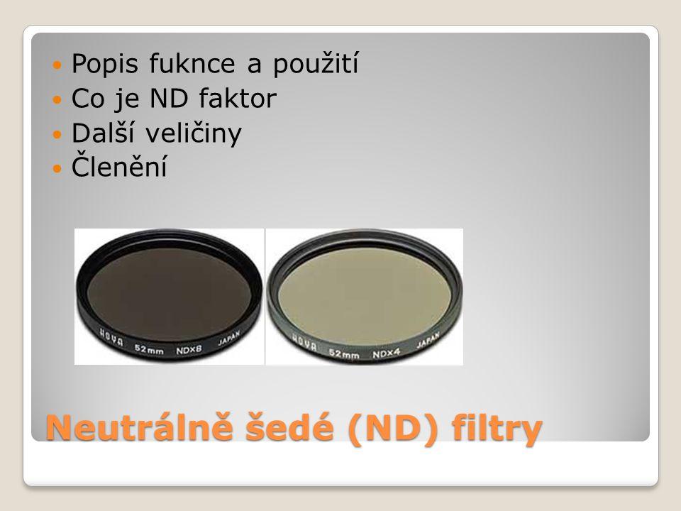 Neutrálně šedé (ND) filtry Popis fuknce a použití Co je ND faktor Další veličiny Členění