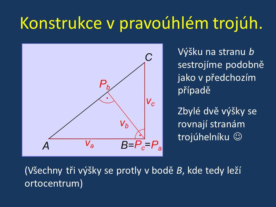 Konstrukce v pravoúhlém trojúh. Výšku na stranu b sestrojíme podobně jako v předchozím případě Zbylé dvě výšky se rovnají stranám trojúhelníku (Všechn