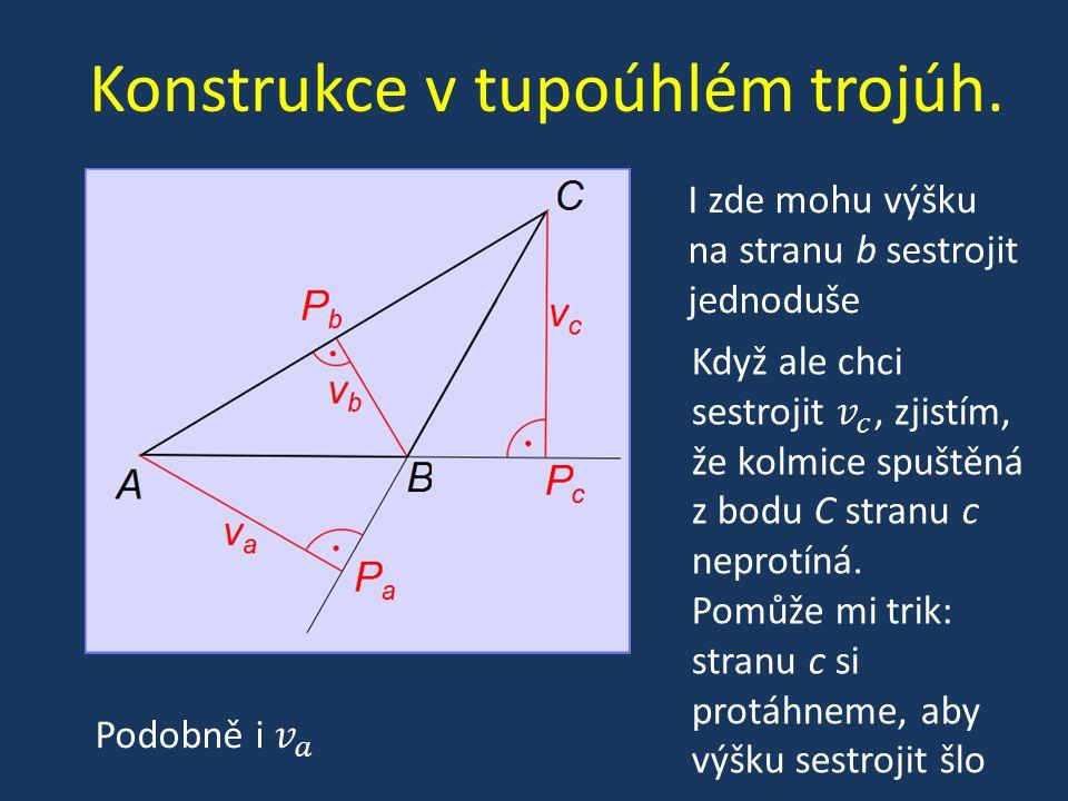 Konstrukce v tupoúhlém trojúh. I zde mohu výšku na stranu b sestrojit jednoduše