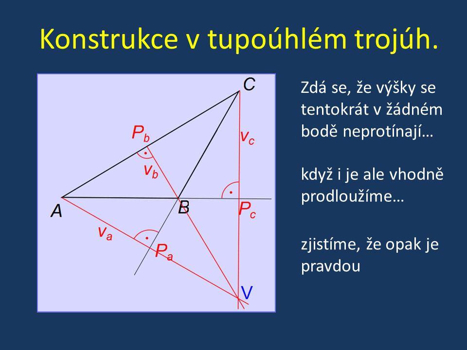 Konstrukce v tupoúhlém trojúh. Zdá se, že výšky se tentokrát v žádném bodě neprotínají… když i je ale vhodně prodloužíme… zjistíme, že opak je pravdou