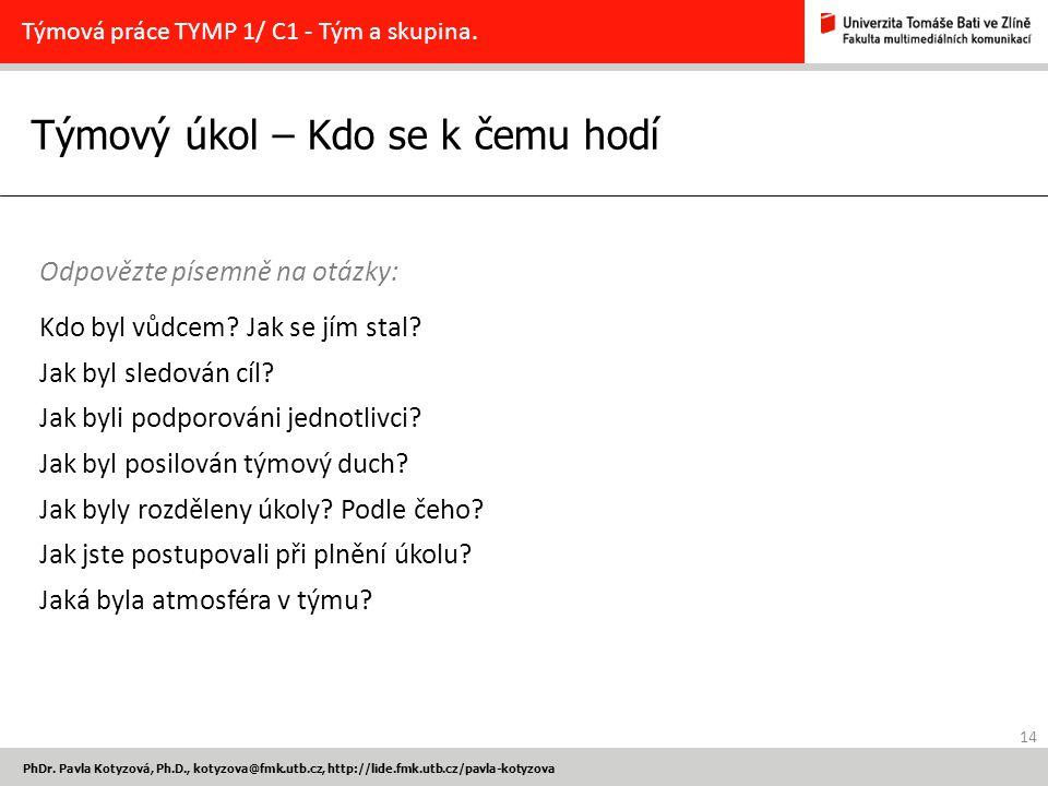 Týmový úkol – Kdo se k čemu hodí 14 PhDr. Pavla Kotyzová, Ph.D., kotyzova@fmk.utb.cz, http://lide.fmk.utb.cz/pavla-kotyzova Týmová práce TYMP 1/ C1 -