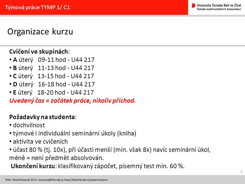 Organizace kurzu 5 PhDr. Pavla Kotyzová, Ph.D., kotyzova@fmk.utb.cz, http://lide.fmk.utb.cz/pavla-kotyzova Týmová práce TYMP 1/ C1 Cvičení ve skupinác