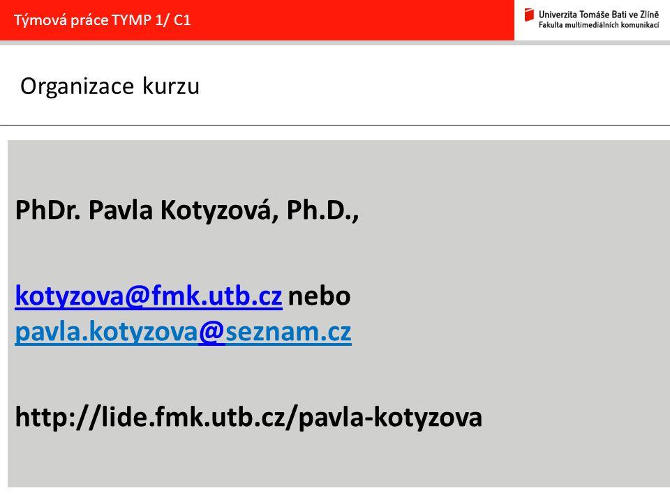 Organizace kurzu 6 PhDr. Pavla Kotyzová, Ph.D., kotyzova@fmk.utb.czkotyzova@fmk.utb.cz nebo pavla.kotyzova@seznam.cz@ http://lide.fmk.utb.cz/pavla-kot