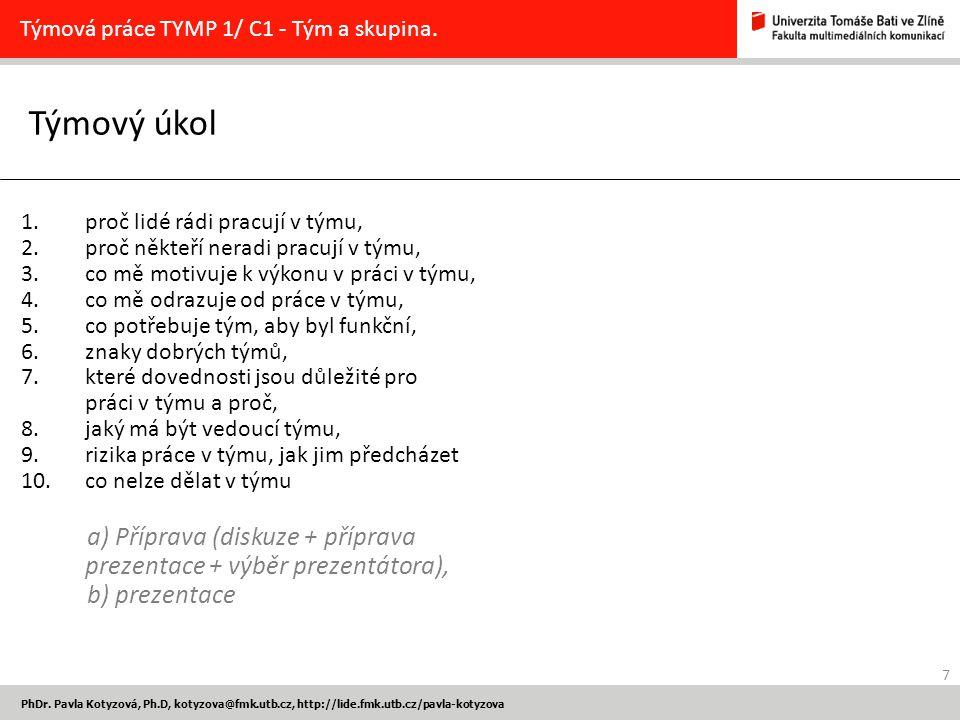 Týmový úkol 7 PhDr. Pavla Kotyzová, Ph.D, kotyzova@fmk.utb.cz, http://lide.fmk.utb.cz/pavla-kotyzova Týmová práce TYMP 1/ C1 - Tým a skupina. 1.proč l