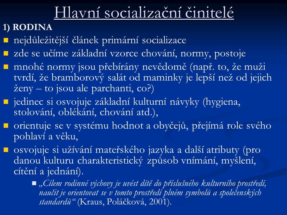 Hlavní socializační činitelé 1) RODINA nejdůležitější článek primární socializace zde se učíme základní vzorce chování, normy, postoje mnohé normy jso