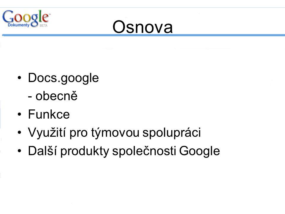 Docs.google produkt společnosti Google URL: http://docs.google.comhttp://docs.google.com Podporované prohlížeče: - Mozilla Firefox: 1.0.5 or higher - Mozilla SeaMonkey: 1.0 or higher - Internet Explorer: 6.0 or higher