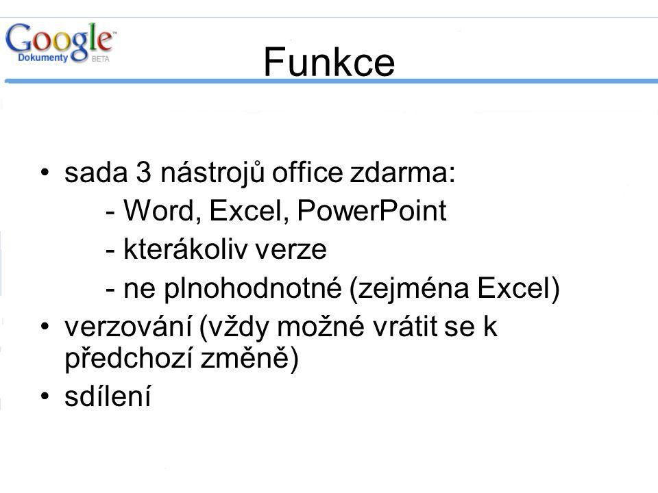 Funkce sada 3 nástrojů office zdarma: - Word, Excel, PowerPoint - kterákoliv verze - ne plnohodnotné (zejména Excel) verzování (vždy možné vrátit se k předchozí změně) sdílení