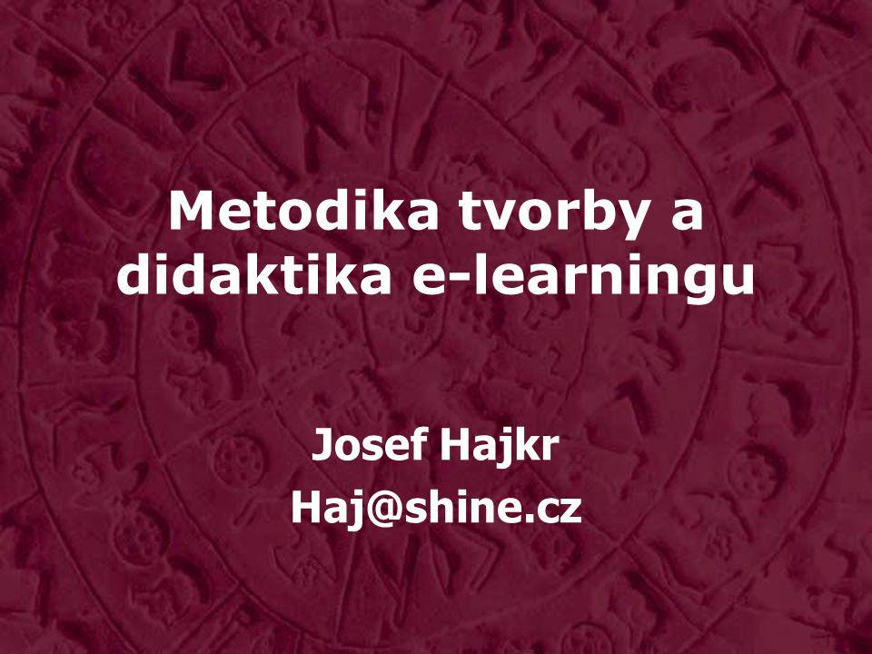 Metodika tvorby a didaktika e-learningu Josef Hajkr Haj@shine.cz