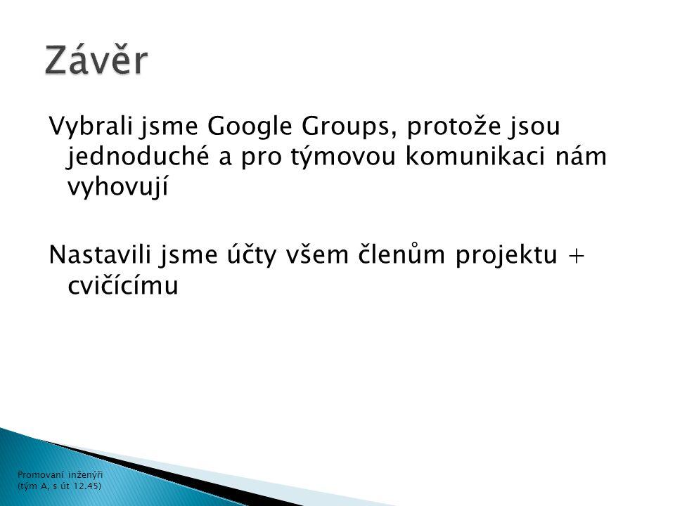 Vybrali jsme Google Groups, protože jsou jednoduché a pro týmovou komunikaci nám vyhovují Nastavili jsme účty všem členům projektu + cvičícímu Promovaní inženýři (tým A, s út 12.45)