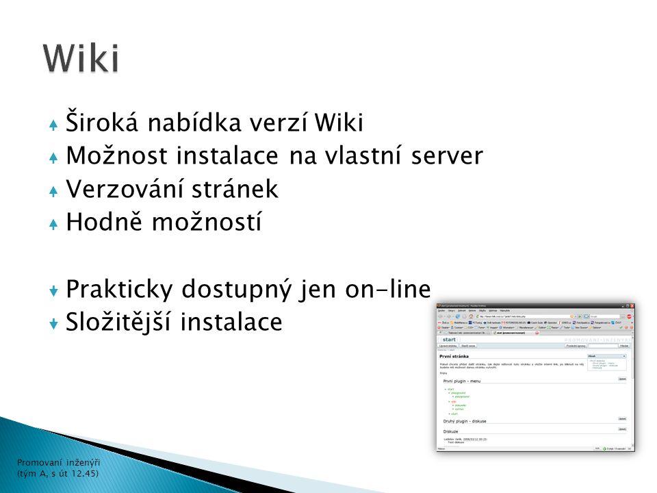 Široká nabídka verzí Wiki Možnost instalace na vlastní server Verzování stránek Hodně možností  Prakticky dostupný jen on-line  Složitější instalace