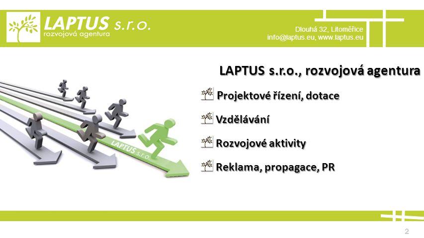 Dlouhá 32, Litoměřice info@laptus.eu, www.laptus.eu 2 LAPTUS s.r.o., rozvojová agentura P rojektové řízení, dotace P rojektové řízení, dotace Vzdělávání Vzdělávání Rozvojové aktivity Rozvojové aktivity Reklama, propagace, PR Reklama, propagace, PR