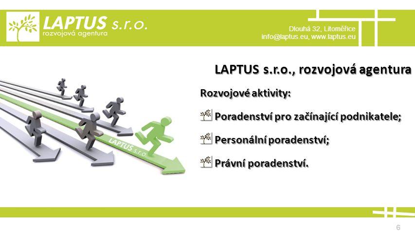 Dlouhá 32, Litoměřice info@laptus.eu, www.laptus.eu 6 LAPTUS s.r.o., rozvojová agentura Rozvojové aktivity: Poradenství pro začínající podnikatele; Poradenství pro začínající podnikatele; Personální poradenství; Personální poradenství; Právní poradenství.
