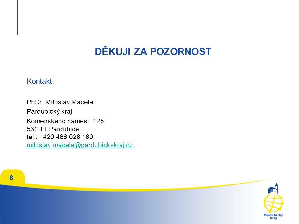 8 DĚKUJI ZA POZORNOST Kontakt: PhDr. Miloslav Macela Pardubický kraj Komenského náměstí 125 532 11 Pardubice tel.: +420 466 026 160 miloslav.macela@pa