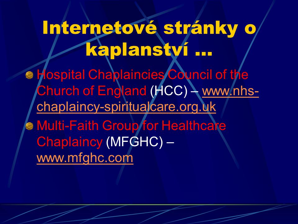 Internetové stránky o kaplanství … Hospital Chaplaincies Council of the Church of England (HCC) – www.nhs- chaplaincy-spiritualcare.org.ukwww.nhs- cha